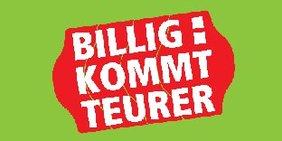 Logo der Kampagne: billig kommt teurer